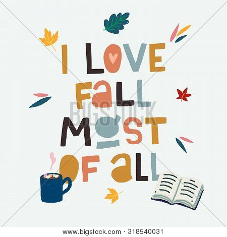 Typographic Cutout Lettering I Love Fall Most Of All Decorated With Clipart Autumn Leaves, Hot Choco