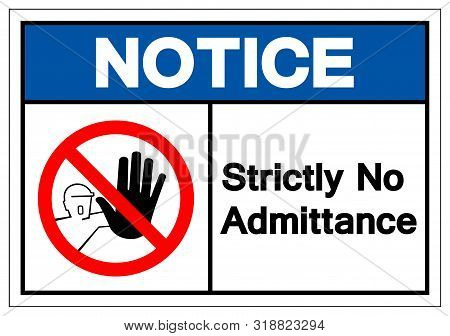 Notice Strictly No Admittance Symbol Sign ,vector Illustration, Isolate On White Background Label .e