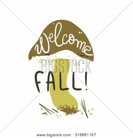 Welcome Fall Poster. Linocut Old Style. Hand Drawn Vector Illustration. Mushroom Shape Background.