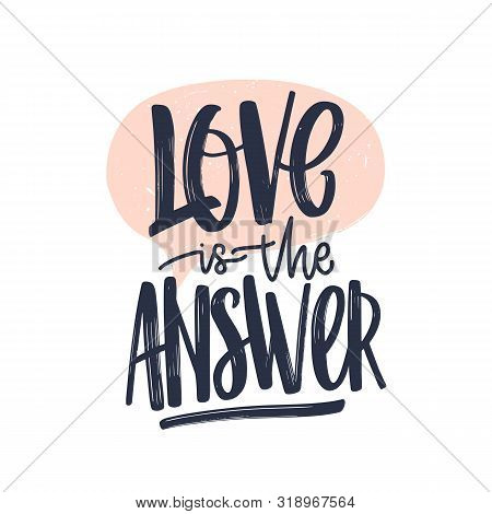 Love Is The Answer Romantic Text Message Written With Gorgeous Cursive Calligraphic Font Or Script.