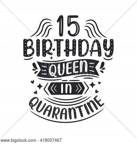 It's My 15 Quarantine Birthday. 15 Years Birthday Celebration In Quarantine.