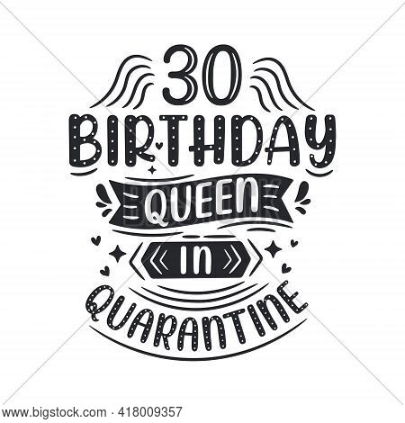 It's My 30 Quarantine Birthday. 30 Years Birthday Celebration In Quarantine.