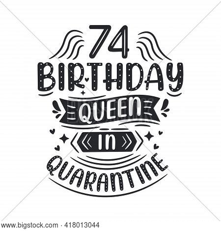 It's My 74 Quarantine Birthday. 74 Years Birthday Celebration In Quarantine.