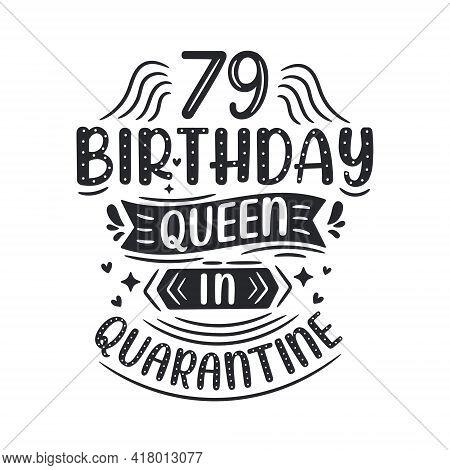 It's My 79 Quarantine Birthday. 79 Years Birthday Celebration In Quarantine.