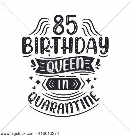 It's My 85 Quarantine Birthday. 85 Years Birthday Celebration In Quarantine.