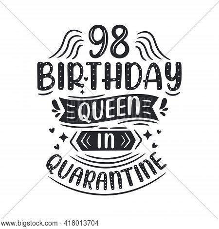 It's My 98 Quarantine Birthday. 98 Years Birthday Celebration In Quarantine.