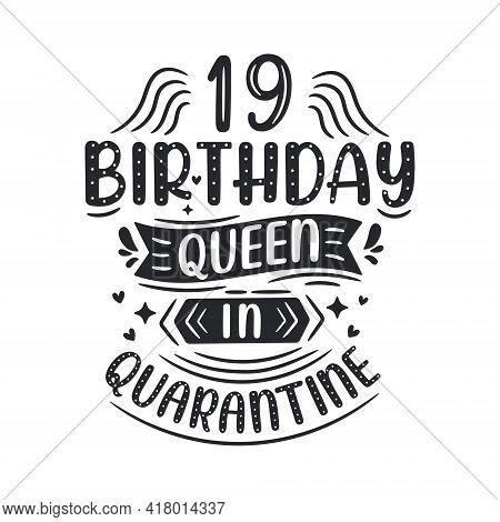 It's My 19 Quarantine Birthday. 19 Years Birthday Celebration In Quarantine.