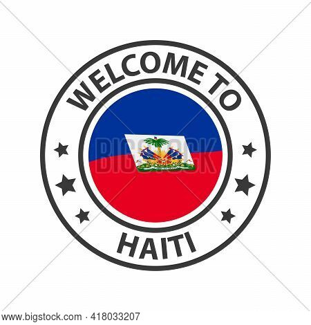 Welcome To Haiti. Collection Of Welcome Icons. Stamp Welcome To With Waving Country Flag