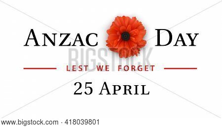 Aznac Day - Lest We Forget. National holiday of Australia and New Zealand. Congratulatory banner, poster with red poppy and text. Historical date. April 25. Remembrance Day. Realistic vector