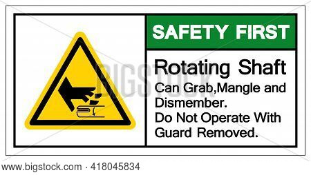 Safety First Rotating Shaft Can Grab,mangle And Dismember Do Not Operate With Guard Removed Symbol S