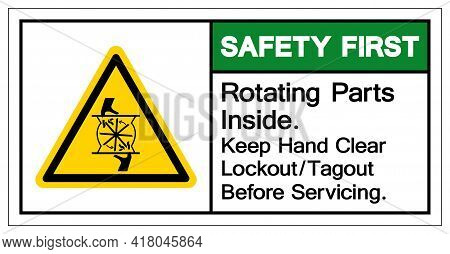 Safety First Rotating Parts Inside Keep Hand Clear Lockout/tagout Before Servicing Symbol Sign, Vect