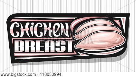 Vector Banner For Chicken Breast, Dark Decorative Sign Board With Illustration Of Chicken Meat, Art
