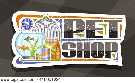 Vector Signage For Pet Shop, White Decorative Sign Board With Illustration Of Metal Bird Cell, Aquar