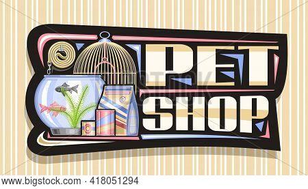 Vector Signage For Pet Shop, Black Decorative Sign Board With Illustration Of Metal Bird Cell, Aquar
