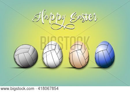 Happy Easter. Volleyball Ball And Eggs