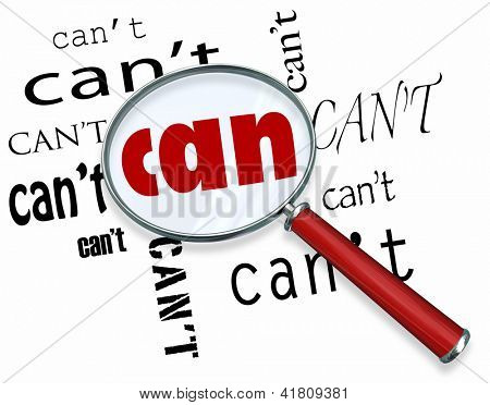 A magnifying glass finds the word Can among many instances of Can't symbolizing a unique positive attitude and resilience to defeat the odds and achieve success