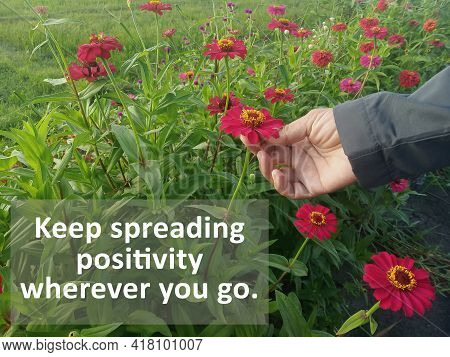 Inspirational Motivational Quote - Keep Spreading Positivity Wherever You Go. With Spring Or Summer