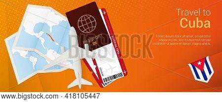 Travel To Cuba Pop-under Banner. Trip Banner With Passport, Tickets, Airplane, Boarding Pass, Map An