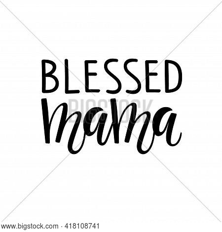 Blessed Mama Text. Mothers Day Typographical Design For Birthday, Postcard, Invitation, Poster. Bles