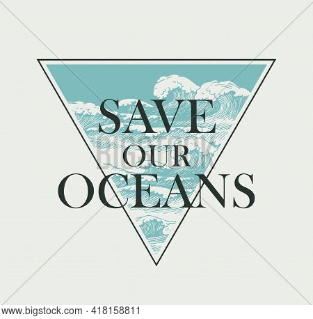 Vector Poster On The Theme Of Environmental Protection With The Words Save Our Oceans. Hand-drawn Ba