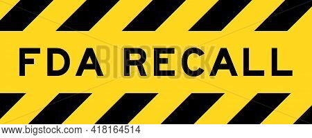 Yellow And Black Color With Line Striped Label Banner With Word Fda Recall