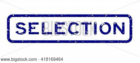 Grunge Blue Selection Word Square Rubber Seal Stamp On White Background