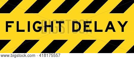 Yellow And Black Color With Line Striped Label Banner With Word Flight Delay