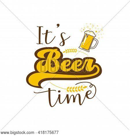 Its Beer Time Concept. Hand Lettering Poster. Vector Illustration Of Beer Glass.idea For Beer Festiv