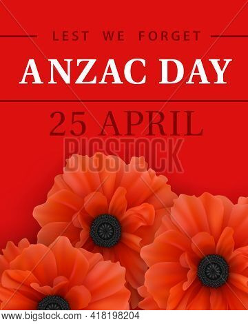 Aznac Day - Lest We Forget. National holiday of Australia and New Zealand. Greeting card with red poppy and text on red background. Historical date - 25th of April. Remembrance Day. Realistic vector