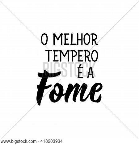 Brazilian Lettering. Translation From Portuguese - The Best Seasoning Is Hunger. Modern Vector Brush