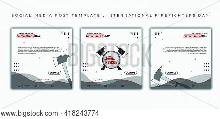 International Firefighters Day Design. Set Of Social Media Post Template With Axe Design. Good Templ