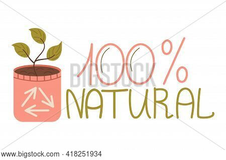 Zero Waste, 100 Natural Lettering, Potted Leaves, Isolated White Background. Recycling Garbage, Natu