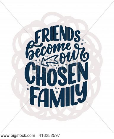 Hand Drawn Lettering Quote In Modern Calligraphy Style About Friends. Slogan For Print And Poster De