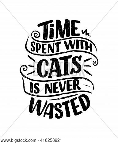 Funny Lettering Quote About Cats For Print In Hand Drawn Style. Creative Typography Slogan Design Fo