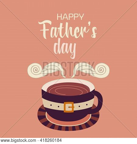 Happy Fathers Day Funny Vector Greeting Card. Coffee Cup, Stylized Male Mustache, Belt Cartoon Illus