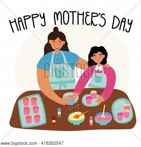 Happy Mothers Day Greeting Card With Lettering. Daughter Helps Her Mom With Cupcakes Baking And Deco