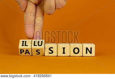 Illusion Of Passion Symbol. Businessman Turns Wooden Cubes, Changes The Word 'illusion' To 'passion'