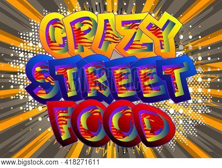 Crazy Street Food - Comic Book Style Text. Street Food Fun, Event Related Words, Quote On Colorful B