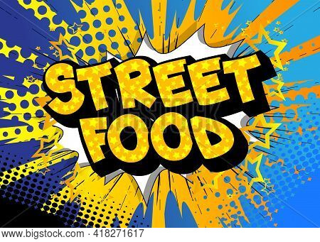 Street Food - Comic Book Style Text. Street Food Fun, Event Related Words, Quote On Colorful Backgro