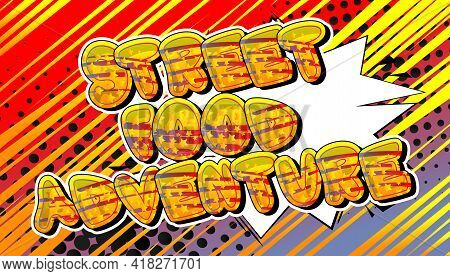Street Food Adventure - Comic Book Style Text. Street Food Fun, Event Related Words, Quote On Colorf