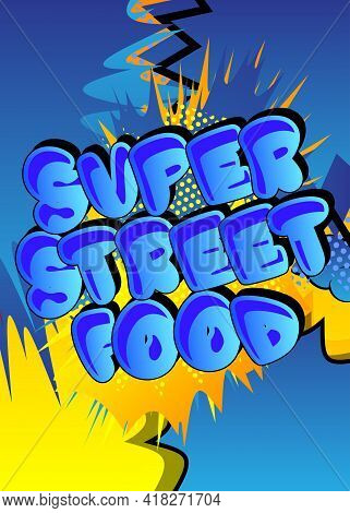 Super Street Food - Comic Book Style Text. Street Food Fun, Event Related Words, Quote On Colorful B