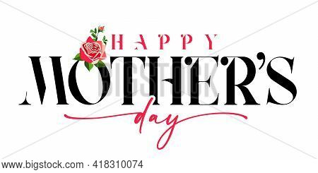 Happy Mothers Day Black And Pink Calligraphy Banner With Rose Flower. Elegant Quote For Poster Or Gr