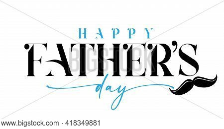 Happy Fathers Day Black And Blue Calligraphy With Mustache. Happy Father's Day Lettering Background.