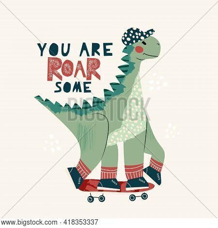Cool Skateboard Dinosaur Active Skating Dino Boy. Cute Dino Lettering Quote -roarsome. Hand Drawing
