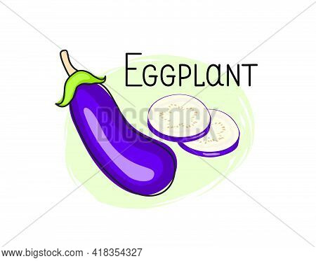 Eggplant Icon. Half, Slice And Full Aubergine Isolated On White Background With Lettering Eggplant.