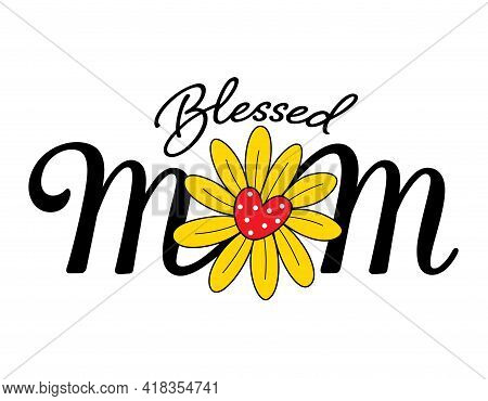 Blessed Mom Design With Flower.  Happy Mother's Day. Vector Illustration.