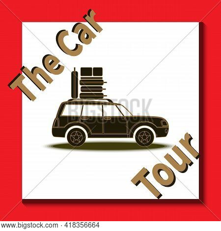 World Trip Around. Car Is Traveling With Luggage On Roof. Text - The Car Tour. Flat Style Vector Ill