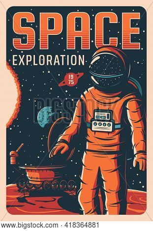 Astronaut In Outer Space, Universe Exploration Vector Retro Poster. Cosmonaut Galaxy Explorer In Spa