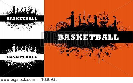 Basketball Tournament Grunge Background With Dirt Or Ink Vector Splatters Or Splashes, Silhouettes O