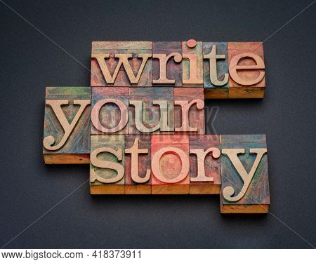 write your story - word abstract in vintage letterpress wood type stained by color inks, storytelling and experience sharing concept